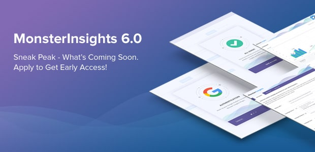 MonsterInsights 6.0 - What's Coming Soon