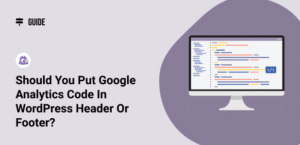 Should You Put Google Analytics Code in WordPress Header or Footer?