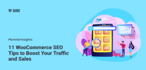 11 WooCommerce SEO Tips to Boost Your Traffic and Sales