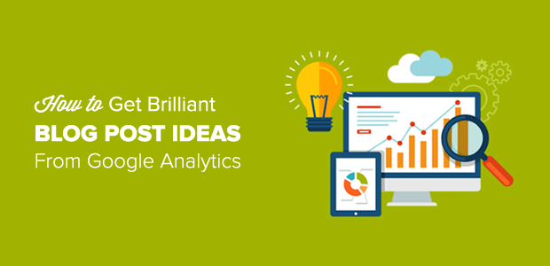 How to Get Brilliant Blog Post Ideas from Google Analytics