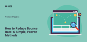How to Reduce Bounce Rate: 6 Simple, Proven Methods