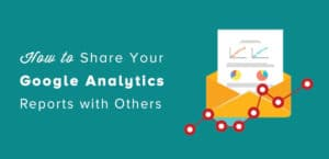 How to Share Your Google Analytics Reports with Others (5 Easy Ways)