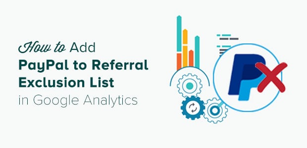 add PayPal to referral exclusion list in Google Analytics
