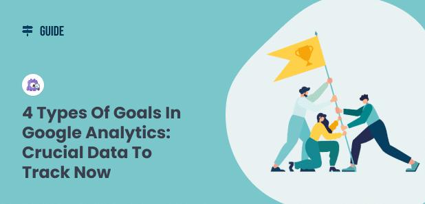 4 Types of Google Analytics Goals
