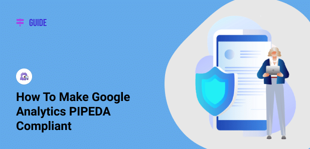 How to Make Google Analytics PIPEDA Compliant