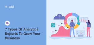 7 Types of Google Analytics Reports to Grow Your Business
