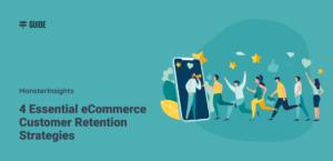4 Essential eCommerce Customer Retention Strategies