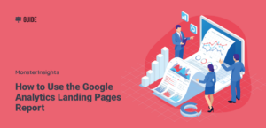 How to Use the Google Analytics Landing Pages Report