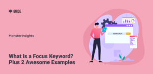 What Is a Focus Keyword? Plus 2 Awesome Examples