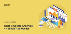What is Google Analytics 4? Should You Use It?